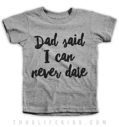 Dad Said I Can Never Date Kids Tees