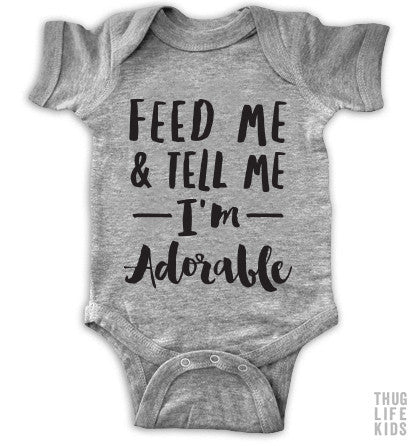 Feed Me And Tell Me I'm Adorable Onesie