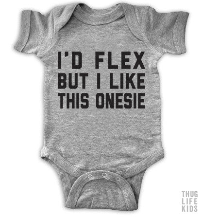 I'd Flex But I Like This Onesie