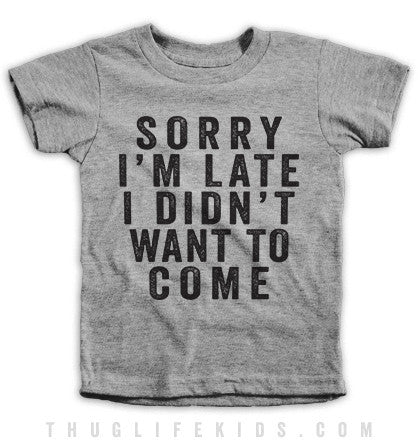 Sorry I'm Late Kids Tees