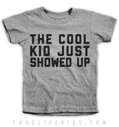 The Cool Kid Just Showed Up Kids Tees