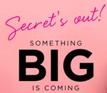 Secrets Out! Something BIG is Coming