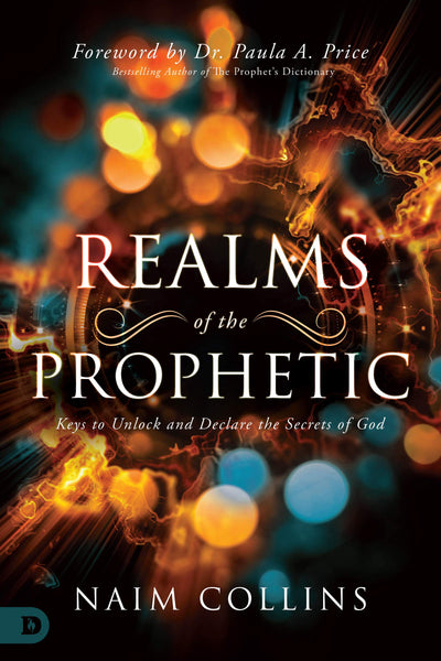 Realms of the Prophetic - Keys to Unlock and Declare the Secrets of God