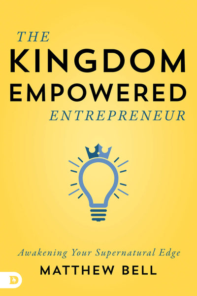 The Kingdom-Empowered Entrepreneur - Awakening Your Supernatural Edge