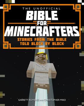 The Unofficial Bible For Minecrafters - Garrett Romines and Christopher Miko - Re-vived.com