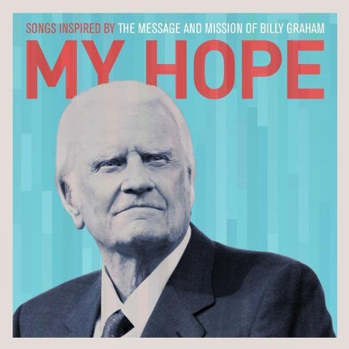 My Hope: Songs Inspired By the Message and Mission of Billy Graham - Various Artists - Re-vived.com