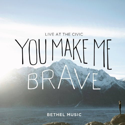 You Make Me Brave - Bethel Music - Re-vived.com