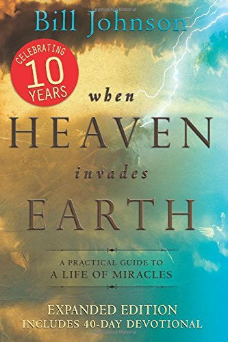 When Heaven Invades Earth Expanded Edition: A Practical Guide to a Life of Miracles - Re-vived - Re-vived.com