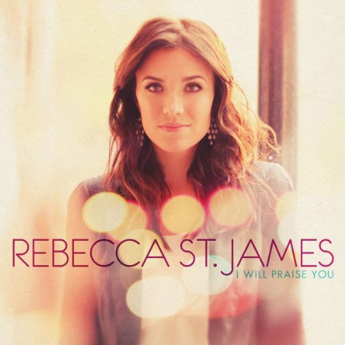 I Will Praise You - Rebecca St James - Re-vived.com