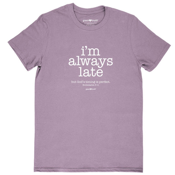 I'm Always Late Grace & Truth T-Shirt, Large