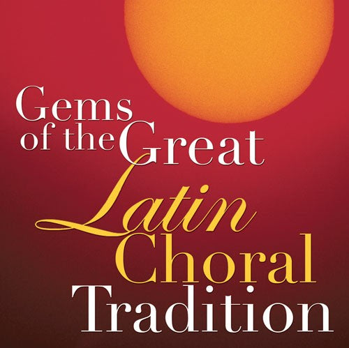 Gems Of The Great Latin Choral Tradition CD