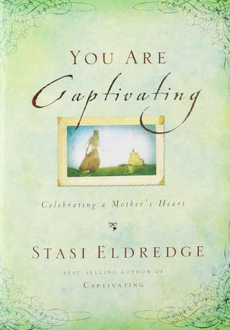 You Are Captivating: Celebrating a Mother's Heart