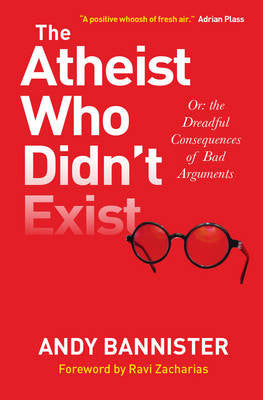 The Atheist Who Didn't Exist - Andy Bannister - Re-vived.com