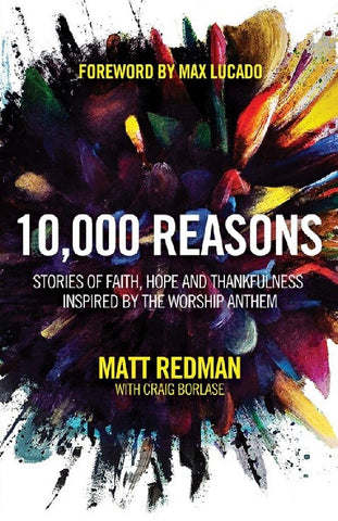 10,000 Reasons : Stories of Faith, Hope, and Thankfulness Inspired by the Worship Anthem - Matt Redman - Re-vived.com