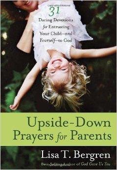 Upside-Down Prayers for Parents: Thirty-One Daring Devotions for Entrusting Your Child--and Yourself--to God - Bergren, Lisa Tawn - Re-vived.com