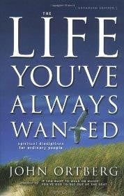 The Life You've Always Wanted: Spiritual Disciplines for Ordinary People - John Ortberg - Re-vived.com