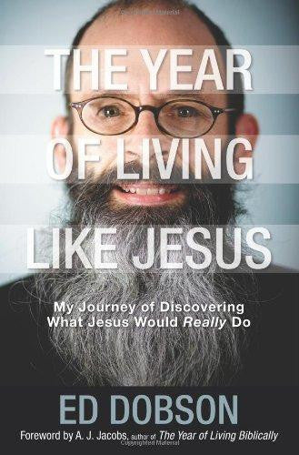 The Year of Living like Jesus: My Journey of Discovering What Jesus Would Really Do - Edward G. Dobson - Re-vived.com