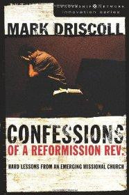 Confessions of a Reformission Rev.: Hard Lessons from an Emerging Missional Church (The Leadership Network Innovation) - Mark Driscoll - Re-vived.com