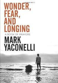 Wonder, Fear, and Longing: A Book of Prayers - Mark Yaconelli - Re-vived.com