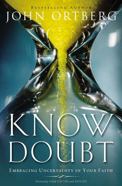 Know Doubt: Embracing Uncertainty in Your Faith - Ortberg, John - Re-vived.com