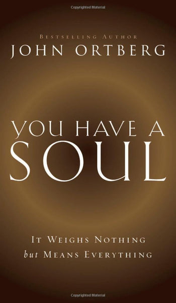You Have a Soul: It Weighs Nothing but Means Everything - Ortberg, John - Re-vived.com
