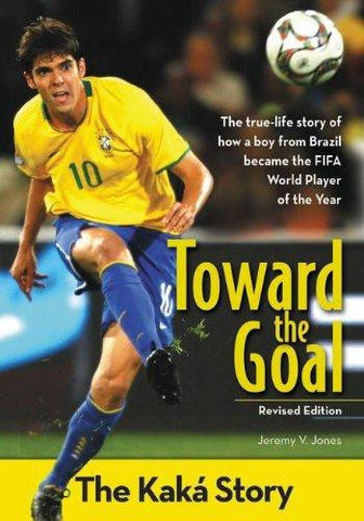 Toward the Goal, Revised Edition: The Kak?í Story (ZonderKidz Biography)