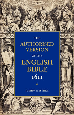 Authorised Version Of The Bible 1611: Joshua-Esther
