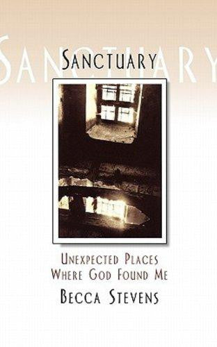 Sanctuary: Unexpected Places Where God Found Me - Stevens, Becca - Re-vived.com