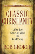 Classic Christianity Paperback - Bob George - Re-vived.com
