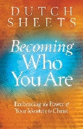 Becoming Who You Are Paperback Book - Dutch Sheets - Re-vived.com