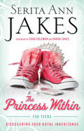 The Princess Within For Teens Paperback - Serita Ann Jakes - Re-vived.com