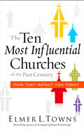 The Ten Most Influential Churches Of The Past Century Paperback - Elmer Towns - Re-vived.com