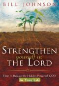 Strengthen Yourself In The Lord Paperback Book - Bill Johnson - Re-vived.com