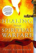 Healing Through Spiritual Warfare Paperback Book - Peggy Scarborough - Re-vived.com