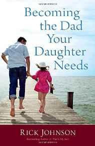 Becoming the Dad Your Daughter Needs - Johnson, Rick - Re-vived.com
