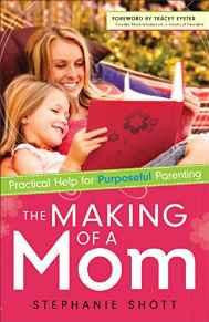 The Making of a Mom: Practical Help for Purposeful Parenting - Shott, Stephanie - Re-vived.com