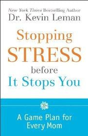 Stopping Stress before It Stops You: A Game Plan for Every Mom - Dr. Kevin Leman - Re-vived.com