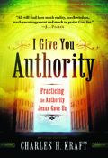 I Give You Authority Paperback Book - Charles Kraft - Re-vived.com