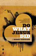 Do What Jesus Did Paperback Book - Robby Dawkins - Re-vived.com