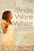 And The Bride Wore White Paperback - Dannah Gresh - Re-vived.com