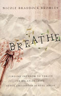 Breathe: FInding Freedom To Thrive In Relationships After Childhood Sexual Abuse Paperback - Nicole Braddock Bromley - Re-vived.com