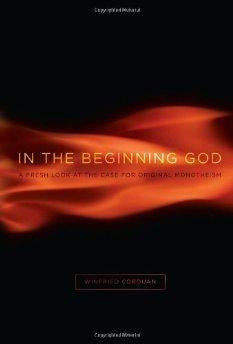 In the Beginning God: A Fresh Look at the Case for Original Monotheism - Corduan, Winfried - Re-vived.com