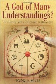 A God of Many Understandings?: The Gospel and Theology of Religions - Miles, Todd - Re-vived.com