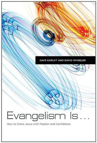 Evangelism Is . . .: How to Share Jesus with Passion and Confidence - Earley, Dave - Re-vived.com