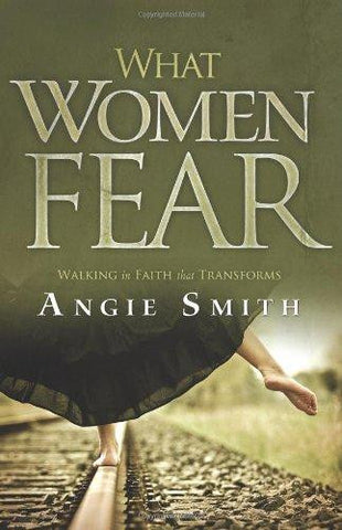 What Women Fear: Walking in Faith that Transforms - Smith, Angie - Re-vived.com