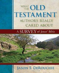 What the Old Testament Authors Really Cared About: A Survey of Jesus' Bible - Kregel Academic - Re-vived.com