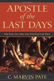 Apostle of the Last Days: The Life, Letters, and Theology of Paul - Pate, C. Marvin - Re-vived.com