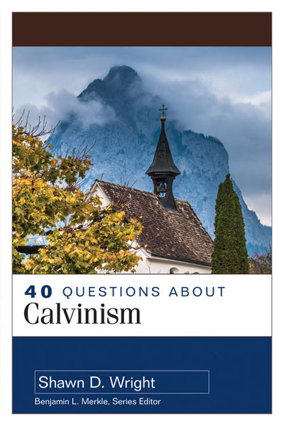 40 Questions About Calvinism