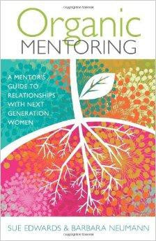 Organic Mentoring: A Mentor's Guide to Relationships with Next Generation Women - Edwards, Sue; Neumann, Barbara - Re-vived.com
