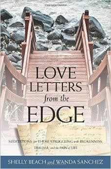Love Letters from the Edge: Meditations for Those Struggling with Brokenness, Trauma, and the Pain of Life - Beach, Shelly; Sanchez, Wanda - Re-vived.com